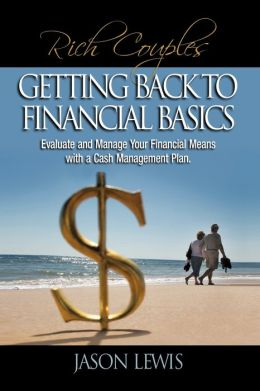 Rich Couple$ Getting Back to Financial Basics: Evaluate and Manage Your Financial Means with a Cash Management Plan