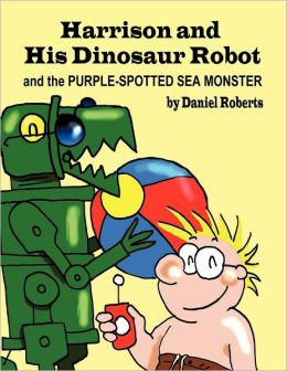 Harrison and his Dinosaur Robot and the Purple Spotted Sea Monster