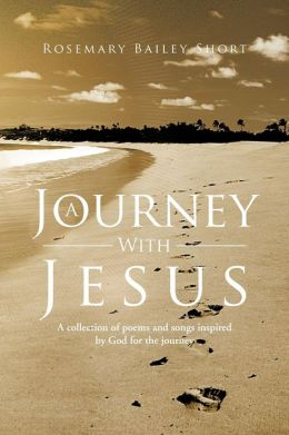 A Journey With Jesus: A collection of poems and songs inspired by God for the journey