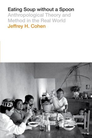 Eating Soup without a Spoon: Anthropological Theory and Method in the Real World