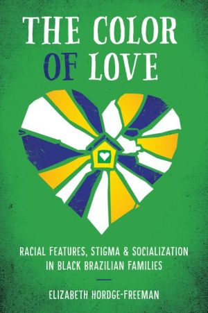 The Color of Love: Racial Features, Stigma and Socialization in Black Brazilian Families