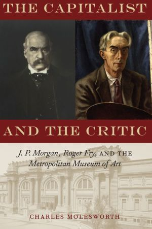 The Capitalist and the Critic: J. P. Morgan, Roger Fry, and the Metropolitan Museum of Art