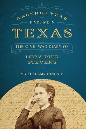Another Year Finds Me in Texas: The Civil War Diary of Lucy Pier Stevens