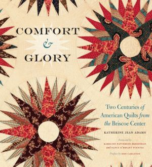 Comfort and Glory: Two Centuries of American Quilts from the Briscoe Center