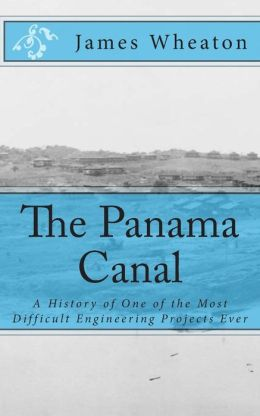 The Panama Canal: A History of One of the Most Difficult Engineering Projects Ever