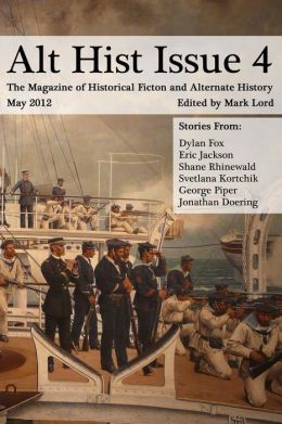 Alt Hist Issue 4: the Magazine of Historical Fiction and Alternate History
