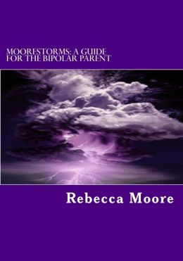 Moorestorms: a Guide for the Bipolar Parent: A Guide for the Bipolar Parent