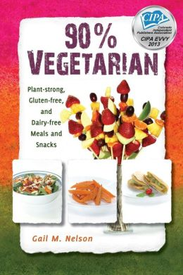 90% Vegetarian: Plant-Strong, Gluten-free, and Dairy-free Meals and Snacks