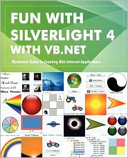Fun with Silverlight 4 with VB. NET: Illustrated Guide to Creating Rich Internet Applications