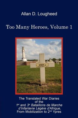 Too Many Heroes, Volume 1: The Translated War Diaries of the 1er and 3e Bmila, from Mobilization to 2nd Ypres