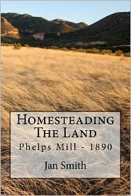 Homesteading the Land: Phelps Mill - 1890