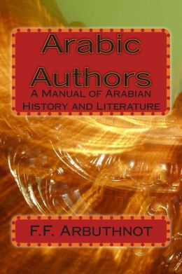 Arabic Authors: a Manual of Arabian History and Literature