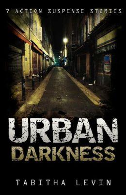 Urban Darkness: 7 Action Suspense Stories