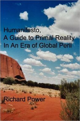 Humanifesto: a Guide to Primal Reality in an Era of Global Peril