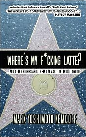 Where's My F*Cking Latte?: ...And Other Stories about Being an Assistant in Hollywood
