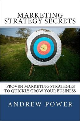Marketing Strategy Secrets - Proven Marketing Strategies to Quickly Grow Your Business
