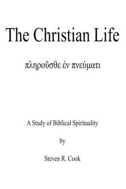 The Christian Life: A Study of Biblical Spirituality