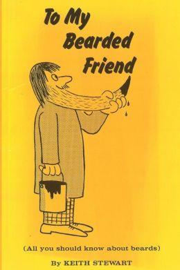 To My Bearded Friend