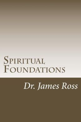 Spiritual Foundations: The Ministry and Method of Biblical Discipleship
