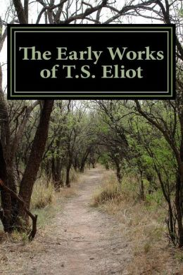 The Early Works of T. S. Eliot (Featuring the Waste Land and J Alfred Prufrock )