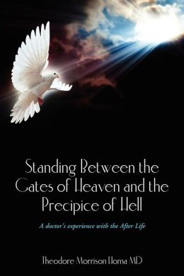 Standing Between the Gates of Heaven and the Precipice of Hell: A Doctor's Experience with the After Life