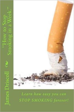 How to Stop Smoking in a Week.: Learn How Easy You Can Stop Smoking Forever!