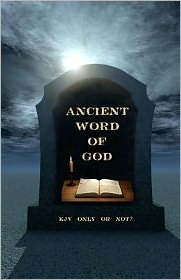 Ancient Word of God: KJV Only or Not?