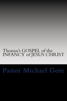 Thomas's GOSPEL of the INFANCY of JESUS CHRIST: Lost and Forgotten Books of the New Testament
