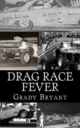 Drag Race Fever: The Adventures of a Young Drag Racer Following His Dream of Competing with the Factory Cars in the Early Days of the M