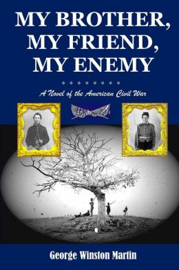 My Brother, My Friend, My Enemy: A Novel of the American Civil War