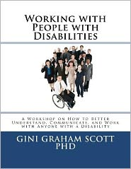 Working with People with Disabilities: A Workshop on How to Better Understand, Communicate, and Work with Anyone with a Disability
