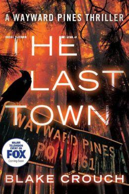Wayward Pines Series 3 - The Last Town - Blake Crouch