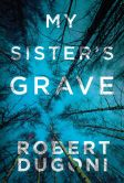 Book Cover Image. Title: My Sister's Grave, Author: Robert Dugoni