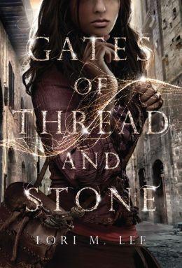 Gates of Thread and Stone - Lori M. Lee