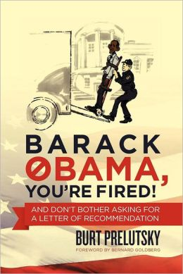 Barack Obama, You're Fired!: And Don't Bother Asking for a Letter of Recommendation