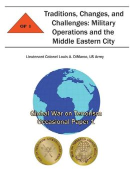 Traditions, Changes and Challenges: Military Operations and the Middle Eastern City: Global War on Terrorism Occasional Paper 1