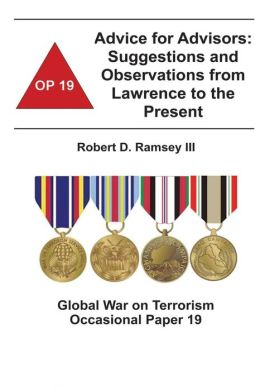 Advice for Advisors: Suggestions and Observations from Lawrence to the Present: Global War on Terrorism Occasional Paper 19