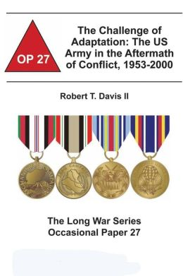 The Challenge of Adaptation: the US Army in the Aftermath of Conflict, 1953-2000: The Long War Series Occasional Paper 27