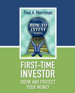 First-Time Investor: Grow and Protect Your Money: Paul Merriman's How to Invest Series