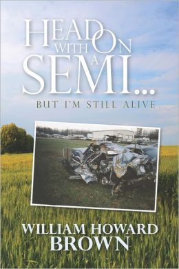 Head on with a Semi...: But I'm Still Alive