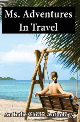 Ms. Adventures in Travel: Indie Chicks Anthology