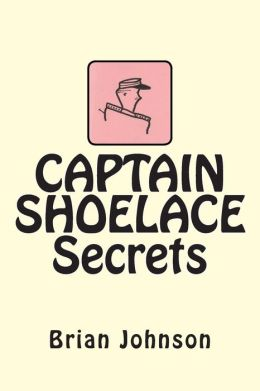 CAPTAIN SHOELACE Secrets