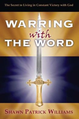 Warring With The Word: The Secret to Living in Victory!