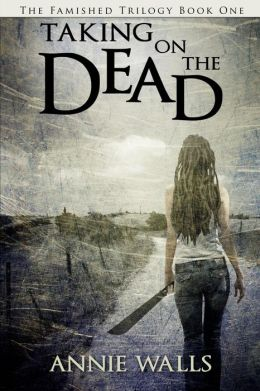 Famished Trilogy 1 - Taking on the Dead - Annie Walls