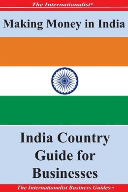 Making Money in India: India Country Guide for Businesses