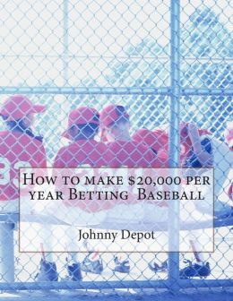 How to Make $20,000 per Year Betting Baseball