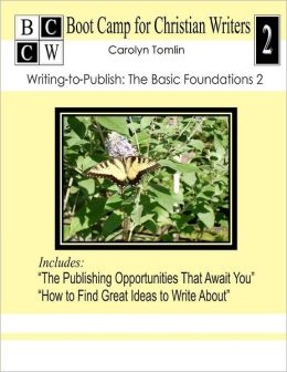 Writing-To-Publish: The Basic Foundations 2: Boot Camp for Christian Writers