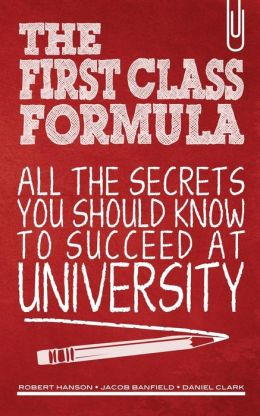 The First Class Formula: All the Secrets You Should Know to Succeed at University!