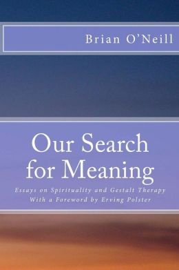 Our Search for Meaning: Essays on Spirituality and Gestalt Therapy
