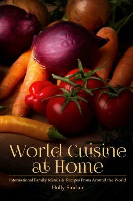 World Cuisine at Home: International Family Menus and Recipes from Around the World